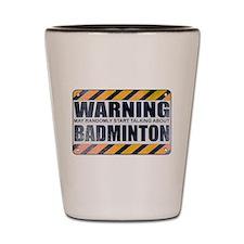 Warning: Badminton Shot Glass