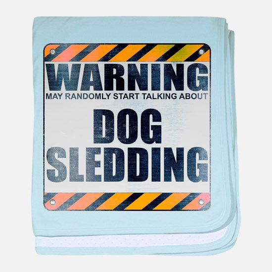 Warning: Dog Sledding Infant Blanket