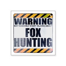 "Warning: Fox Hunting Square Sticker 3"" x 3"""