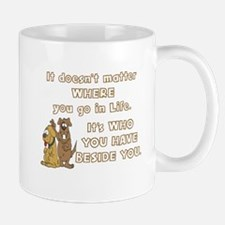 DOGS -IT DOESN'T MATTER WHERE YOU GO IN LIFE Mugs