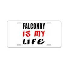 Falconry Is My Life Aluminum License Plate