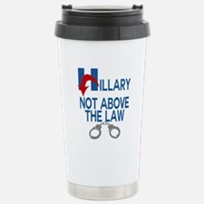 ANTI HILLARY Not Above the law Travel Mug
