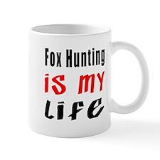 Fox Hunting Is My Life Mug