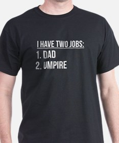 Two Jobs Dad And Umpire T-Shirt