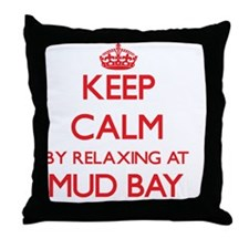 Keep calm by relaxing at Mud Bay Wash Throw Pillow