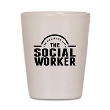 The Man The Myth The Social Worker Shot Glass