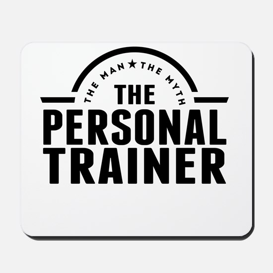 The Man The Myth The Personal Trainer Mousepad