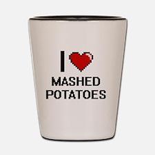 I love Mashed Potatoes digital design Shot Glass