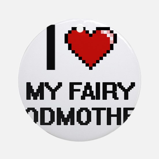 I love My Fairy Godmother digital d Round Ornament