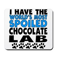 Worlds Most Spoiled Chocolate Lab Mousepad