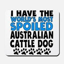 Worlds Most Spoiled Australian Cattle Dog Mousepad