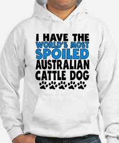 Worlds Most Spoiled Australian Cattle Dog Hoodie