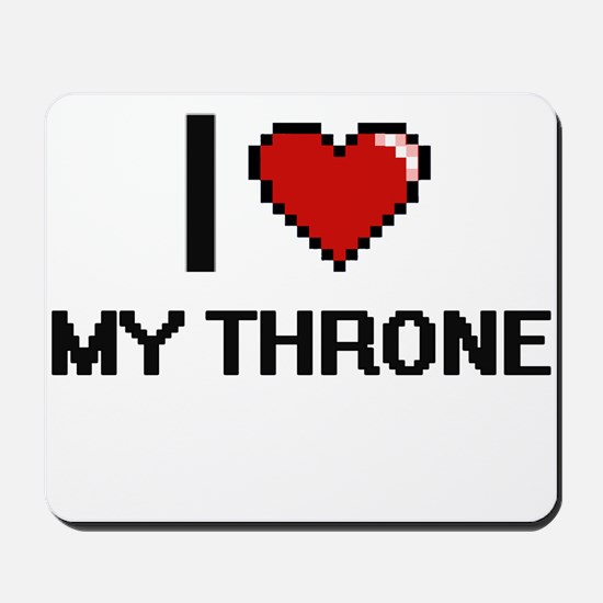 I love My Throne digital design Mousepad