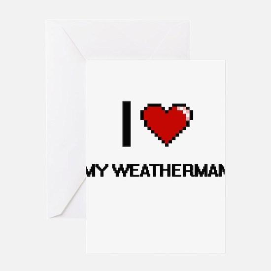 I love My Weatherman digital design Greeting Cards