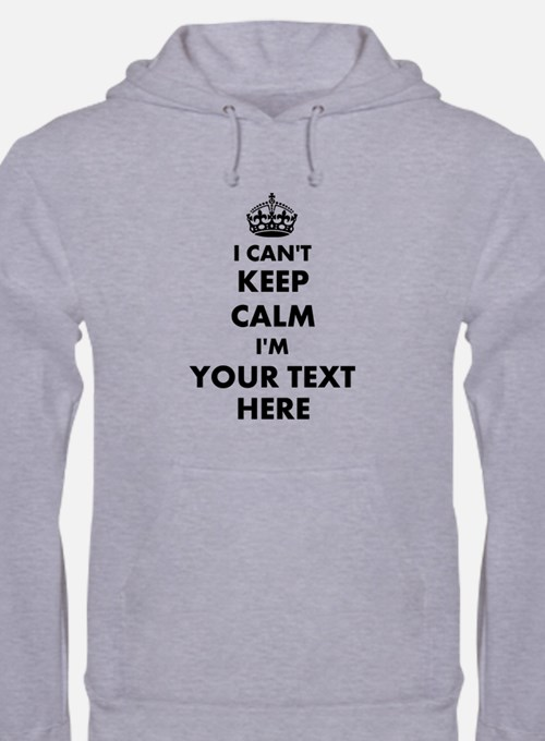 Personalized I Cant Keep Calm Jumper Hoody