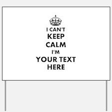 I cant keep calm Yard Sign