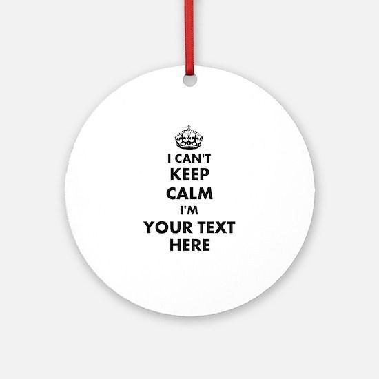 I cant keep calm Round Ornament
