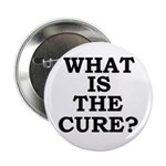 """WHAT IS THE CURE? 2.25"""" Button (10 pack)"""