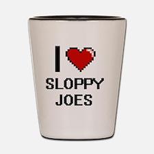 I love Sloppy Joes digital design Shot Glass