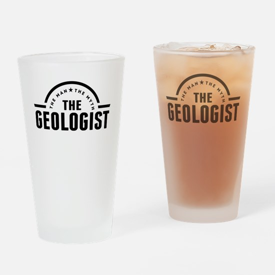 The Man The Myth The Geologist Drinking Glass