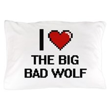 I love The Big Bad Wolf digital design Pillow Case