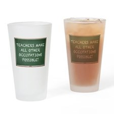TEACHERS MAKE ALL OTHER OCCUPATIONS Drinking Glass