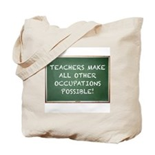 TEACHERS MAKE ALL OTHER OCCUPATIONS POSSI Tote Bag