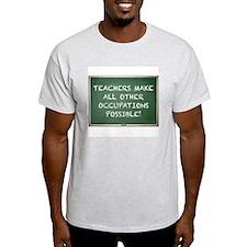TEACHERS MAKE ALL OTHER OCCUPATIONS  T-Shirt