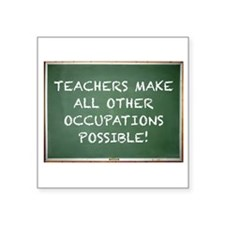 "TEACHERS MAKE ALL OTHER OCC Square Sticker 3"" x 3"""