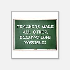 "TEACHERS MAKE ALL OTHER OCC Square Sticker 3"" x 3"""