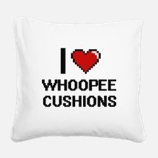 I love Whoopee Cushions digit Square Canvas Pillow
