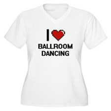 I love Ballroom Dancing digital Plus Size T-Shirt