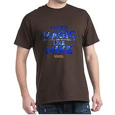 MMXXL I Need Magic T-Shirt