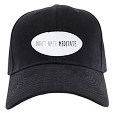 Don't hate - Meditate Baseball Hat