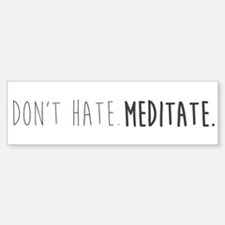 Don't hate - Meditate Bumper Bumper Bumper Sticker