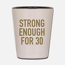 Strong 30th Birthday Shot Glass