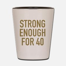 Strong 40th Birthday Shot Glass