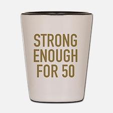 Strong 50th Birthday Shot Glass