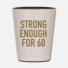 Strong 60th Birthday Shot Glass