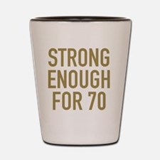 Strong 70th Birthday Shot Glass