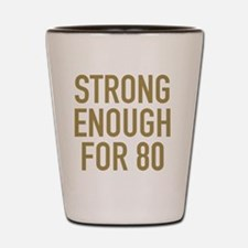 Strong 80th Birthday Shot Glass