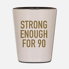 Strong 90th Birthday Shot Glass