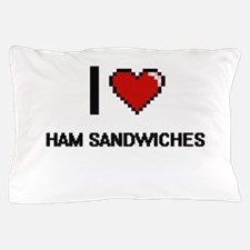 I love Ham Sandwiches digital design Pillow Case