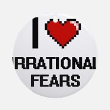I love Irrational Fears digital des Round Ornament