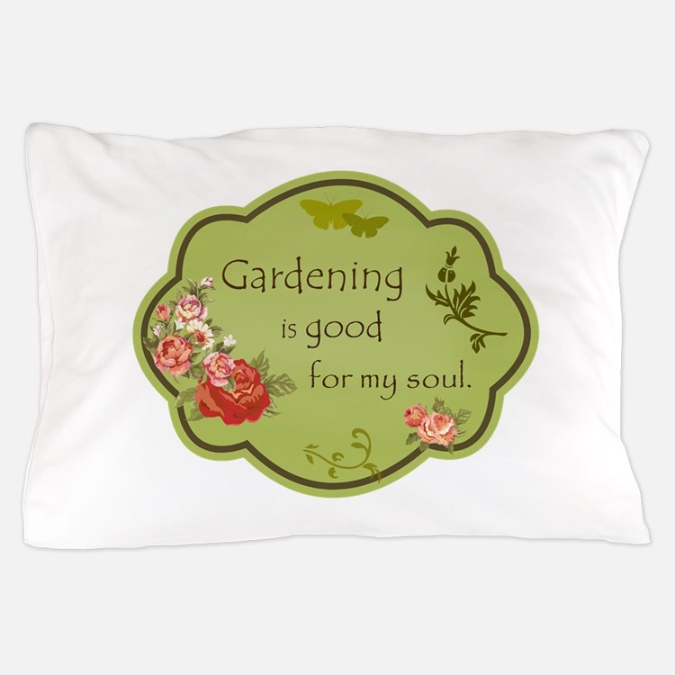 Gardening is good for my soul Pillow Case