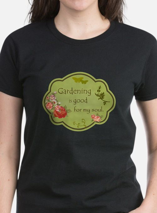 Gardening is good for my soul T-Shirt