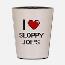 I love Sloppy Joe'S digital design Shot Glass