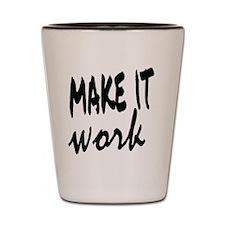 Make it Work Shot Glass