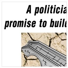 POLITICIAN WILL PROMISE TO BUILD A BRIDGE WHERE TH Poster