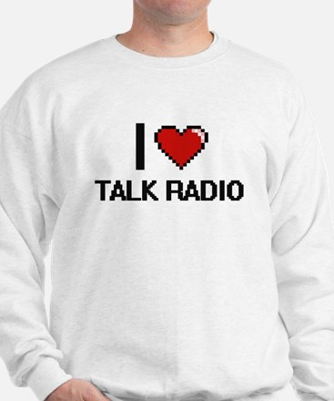 I love Talk Radio digital design Sweatshirt